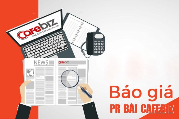 Báo giá đăng bài PR trên Cafebiz.vn mới nhất